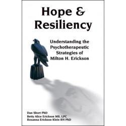 Hope & Resiliency: Understanding the Psychotherapeutic Strategies of Milton H. Erickson