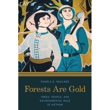 Forests Are Gold: Trees, People, and Environmental Rule in Vietnam