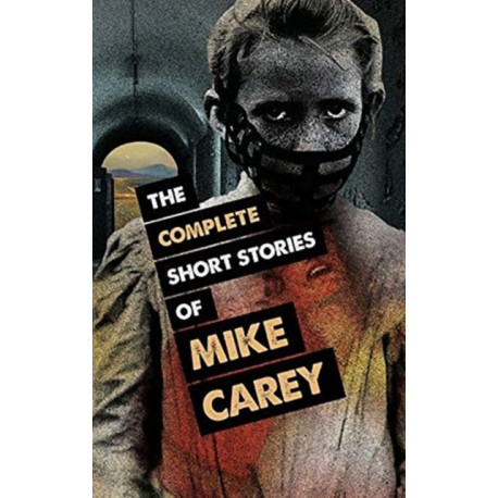 The The Complete Short Stories of Mike Carey
