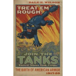 Treat 'Em Rough: The Birth of American Armor 1917-20