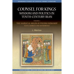 Counsel for Kings: Wisdom and Politics in Tenth-Century Iran: Volume II: the Nasihat Al-Muluk of Pseudo-Mawardi: Texts, Sources and Authorities