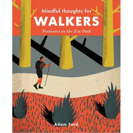 Mindful Thoughts for Walkers: Footnotes on the zen path
