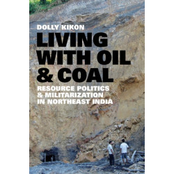 Living with Oil and Coal: Resource Politics and Militarization in Northeast India