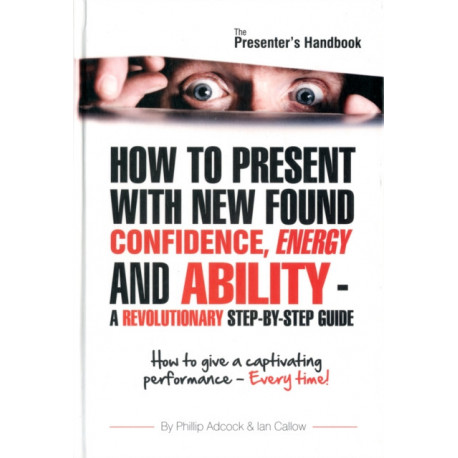 The Presenter's Handbook: How to Give a Captivating Presentation - Every Time!