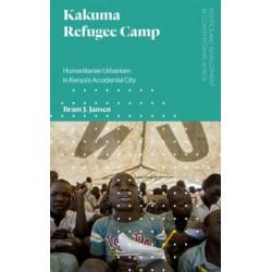 Kakuma Refugee Camp: Humanitarian Urbanism in Kenya's Accidental City