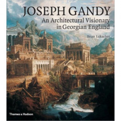 Joseph Gandy: An Architectural Visionary in Georgian England
