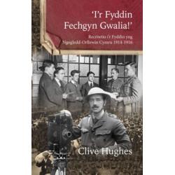 'I'r Fyddin Fechgyn Gwalia!' - Recriwtio i'r Fyddin yng Ngogledd-Orllewin Cymru 1914-1916