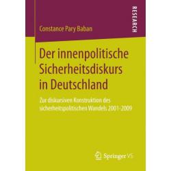 Der Innenpolitische Sicherheitsdiskurs in Deutschland: Zur Diskursiven Konstruktion Des Sicherheitspolitischen Wandels 2001-2009