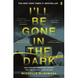 I'll Be Gone in the Dark: The -1 New York Times Bestseller