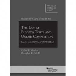 Statutory Supplement to Law of Business Torts and Unfair Competition: Cases, Materials, and Problems