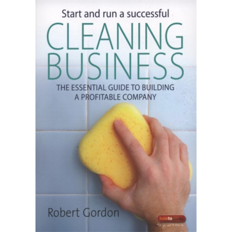 Start and Run a Successful Cleaning Business: The Essential Guide to Building a Profitable Company