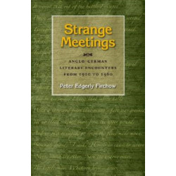 Strange Meetings: Anglo-German Literary Encounters from 1910 to 1960