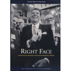 Right Face - Organizing the American Conservative Movement 1945-65