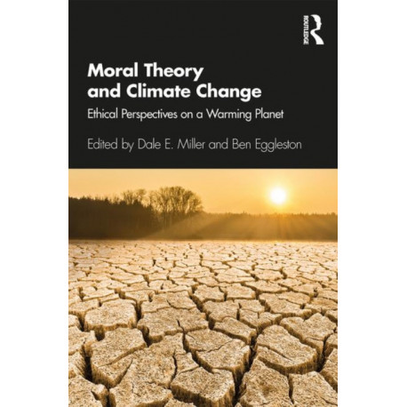 Moral Theory and Climate Change: Ethical Perspectives on a Warming Planet