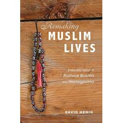 Remaking Muslim Lives: Everyday Islam in Postwar Bosnia and Herzegovina