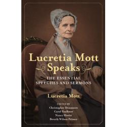 Lucretia Mott Speaks: The Essential Speeches and Sermons