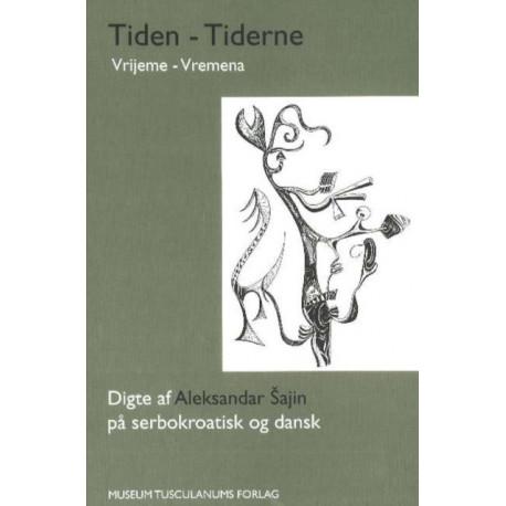 Tiden -- Tiderne: Digte pa serbokroatisk og dansk
