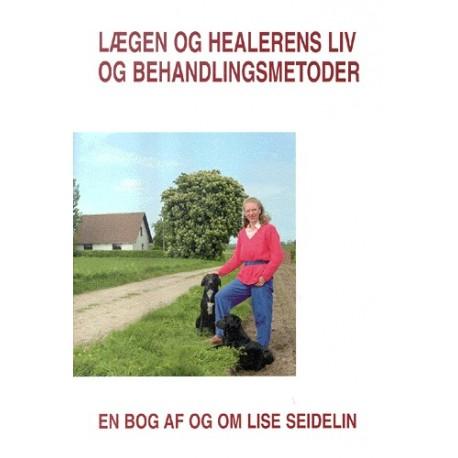 Lægen og healerens liv og behandlingsmetoder: en bog af og om Lise Seidelin