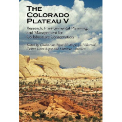 The Colorado Plateau V: Research, Environmental Planning, and Management for Collaborative Conservation