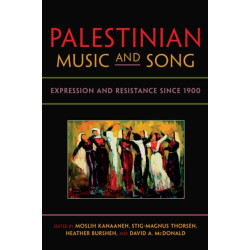 Palestinian Music and Song: Expression and Resistance since 1900