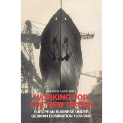 Working for the New Order: European Business Under German Domination, 1939-1945