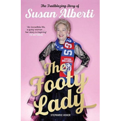The Footy Lady (Signed by Susan Alberti): The Trailblazing Story of Susan Alberti
