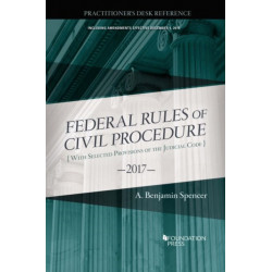 The Federal Rules of Civil Procedure, Practitioner's Desk Reference, 2017