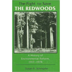 The Fight to Save the Redwoods: A History of Environmental Reform, 1917-1978