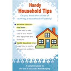 Handy Household Tips: A Complete Guide to the Art of Successful Housekeeping