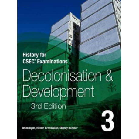 History for CSEC (R) Examinations 3rd Edition Student's Book 3: Decolonisation and Development