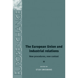 The European Union and Industrial Relations: New Procedures, New Context