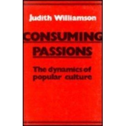 Consuming Passions: The Dynamics of Popular Culture