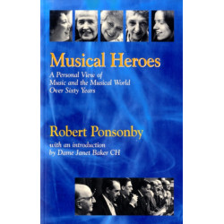 Musical Heroes: A Personal View of Music and the Musical World Over Sixty Years
