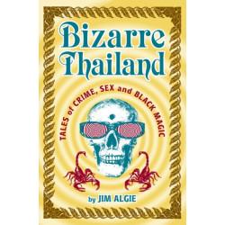 Bizarre Thailand: Tales of Crime, Sex and Black Magic