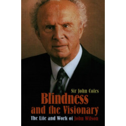 Blindness and the Visionary: The Life and Work of John Wilson