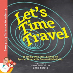 Let's Time Travel!: Zooming into the Science of Space-Time with General Relativity