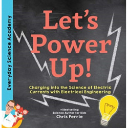 Let's Power Up!: Charging into the Science of Electric Currents with Electrical Engineering