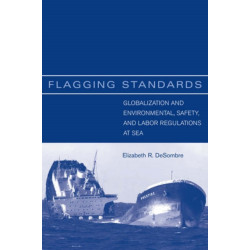 Flagging Standards: Globalization and Environmental, Safety, and Labor Regulations at Sea