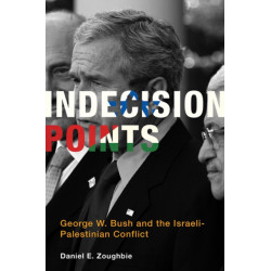 Indecision Points: George W. Bush and the Israeli-Palestinian Conflict