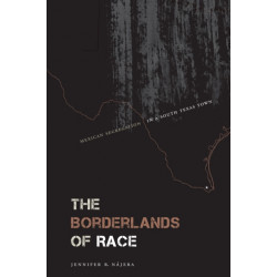The Borderlands of Race: Mexican Segregation in a South Texas Town
