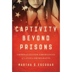 Captivity Beyond Prisons: Criminalization Experiences of Latina (Im)migrants