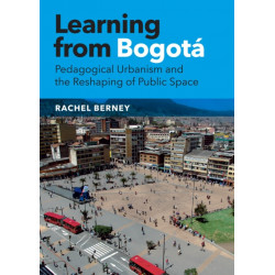 Learning from Bogota: Pedagogical Urbanism and the Reshaping of Public Space
