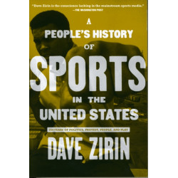 A People's History Of Sports In The United States: 250 Years of Politics, Protest, the People, the Play
