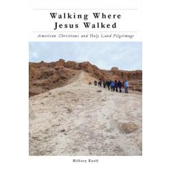Walking Where Jesus Walked: American Christians and Holy Land Pilgrimage