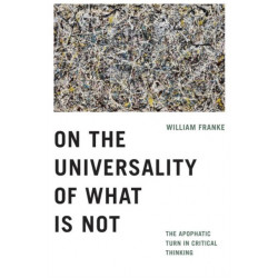On the Universality of What Is Not: The Apophatic Turn in Critical Thinking
