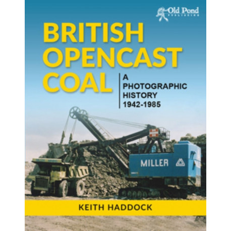 British Opencast Coal: A Photographic History 1942-1985