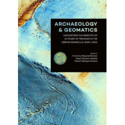 Archaeology and Geomatics: Harvesting the benefits of 10 years of training in the Iberian Peninsula (2006-2015)