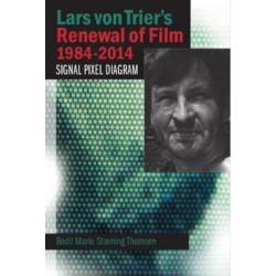 Lars von Trier's Renewal of Film 1984-2014: Signal, Pixel, Diagram
