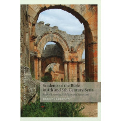 Students of the Bible in 4th & 5th Century Syria: Seats of Learning, Sidelights & Syriacisms