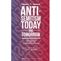 Antisemitism Today and Tomorrow: Global Perspectives on the Many Faces of Contemporary Antisemitism